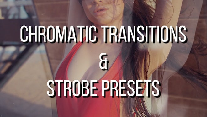 Chromatic Transitions & Strobe Effects: Premiere Pro Presets