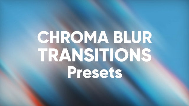 Chroma Blur Transitions: Premiere Pro Presets