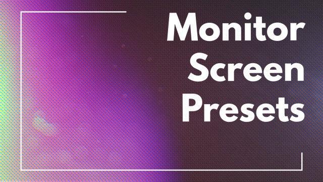 Monitor Screen Presets: Premiere Pro Presets