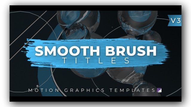 Smooth Brush Titles V3: Motion Graphics Templates