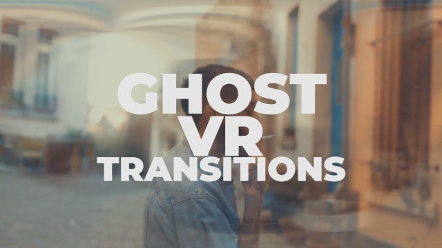 Ghost VR Transitions: Premiere Pro Presets