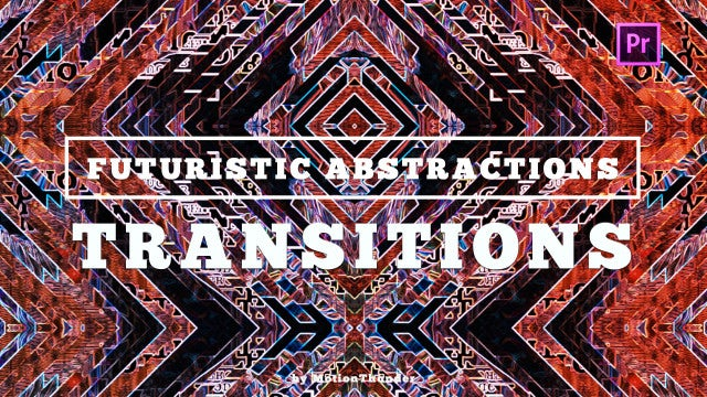 Transitions - Futuristic Abstractions: Premiere Pro Presets